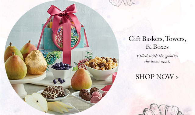 Gift Baskets, Towers, & Boxes - Filled with the goodies she loves most.