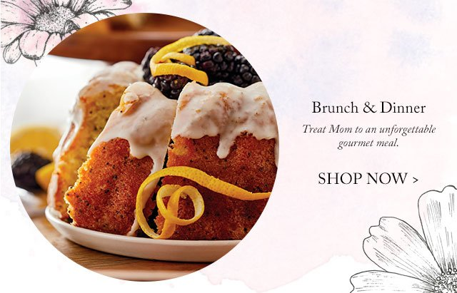 Brunch & Dinner - Treat Mom to an unforgettable gourmet meal.