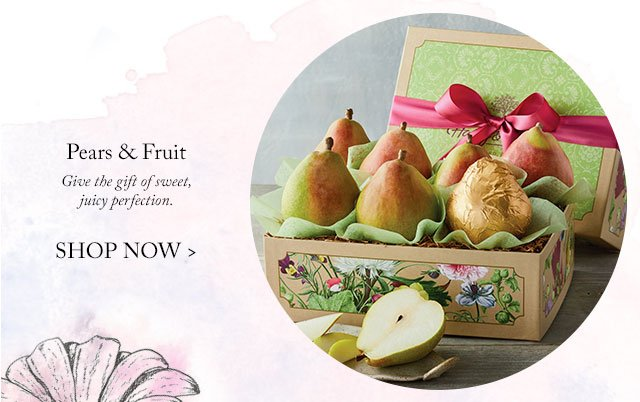 Pears & Fruit - Give the gift of sweet, juicy perfection.