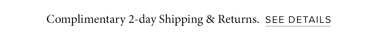Complimentary 2-Day Shipping & Returns