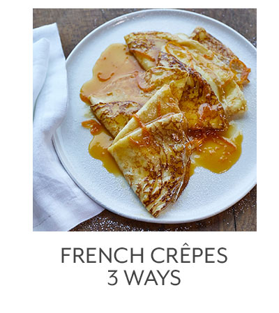French Crepes 3 Ways