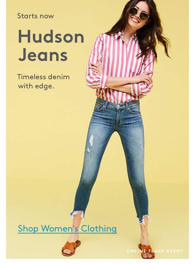 Starts now | Hudson Jeans | Timeless denim with edge. | Shop Women's Clothing | Online Flash Event