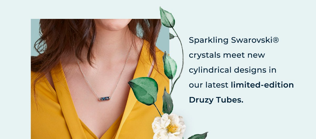 Sparkling Swarovski crystals meet new cylindrical designs in our latest limited-edition Druzy Tubes.