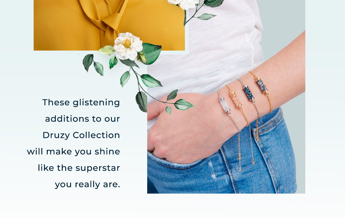 These glistening additions to our Druzy Collection will make you shine like the superstar you really are.