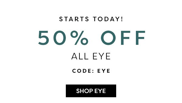 50% OFF All Eye - Starts Today!