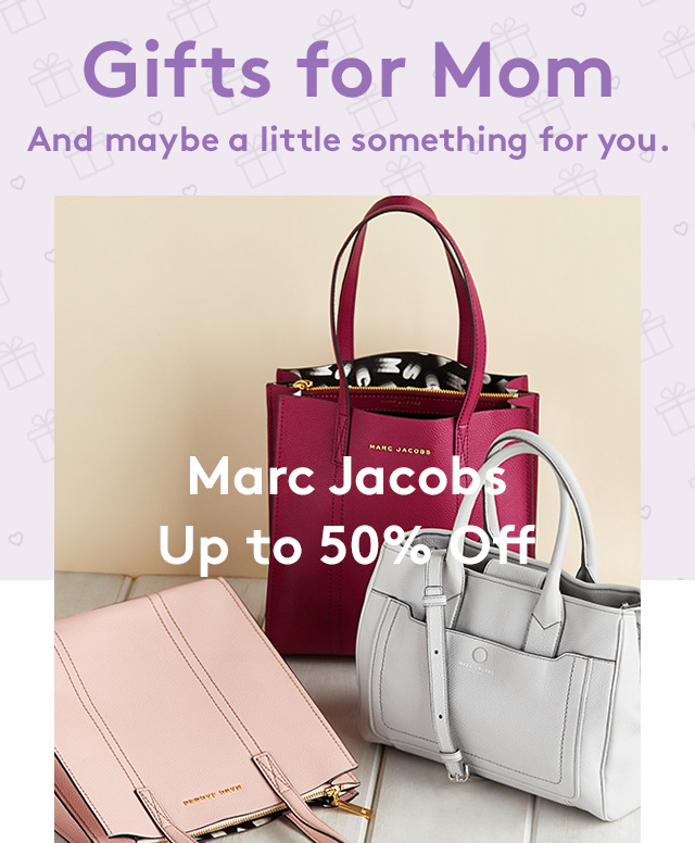 Gifts for Mom | And maybe a little something for you. | Marc Jacobs | Up to 50% Off