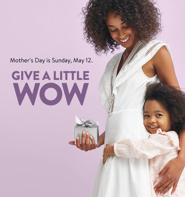 Give a Little Wow: Mother's Day is Sunday, May 12