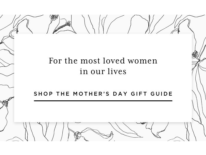 Shop our Mother's Day Gift Guide.