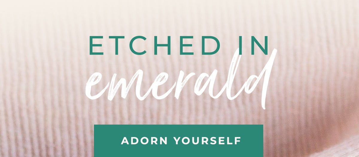 ETCHED IN emerald   ADORN YOURSELF