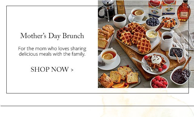Mother's Day Brunch - For the mom who loves sharing delicious meals with the family.