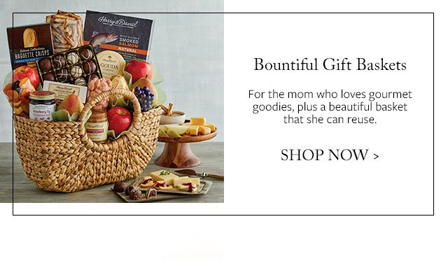 Bountiful Gift Baskets - For the mom who loves gourmet goodies, plus a beautiful basket that she can reuse.