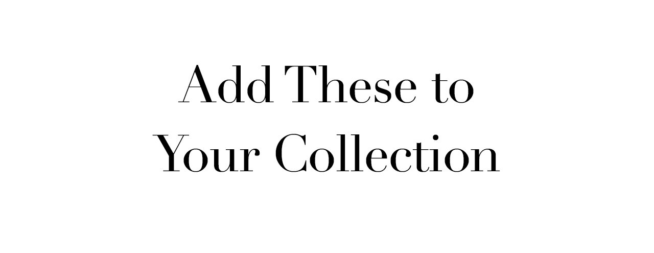 Add These to Your Collection