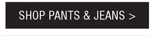 SHOP PANTS & JEANS