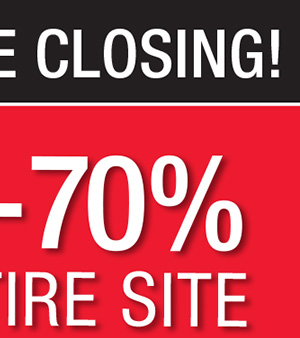 EVERYTHING MUST GO! STORE CLOSING! 50% - 70% OFF EVERYTHING.