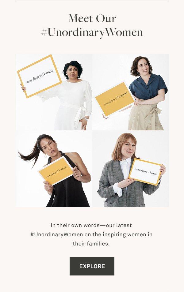 Meet Our #UnordinaryWomen - In their own words-our latest #UnordinaryWomen on the inspiring women in their families. - [EXPLORE]