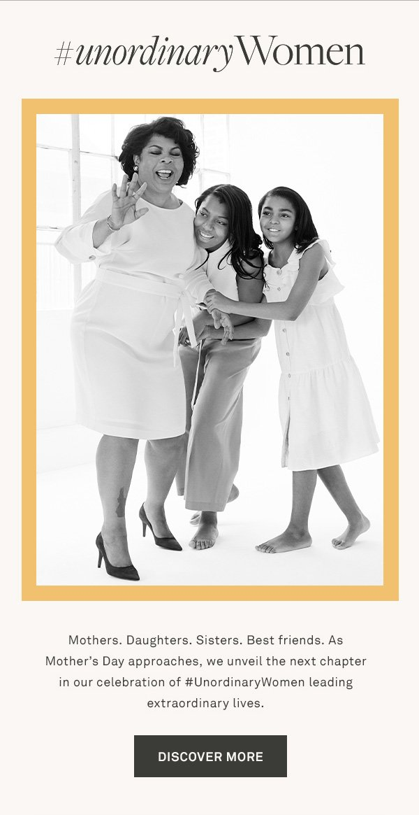 #UnordinaryWomen - Mothers. Daughters. Sisters. Best friends. As Mother's Day approaches, we unveil the next chapter in our celebration of #UnordinaryWomen leading extraordinary lives. - [DISCOVER MORE]