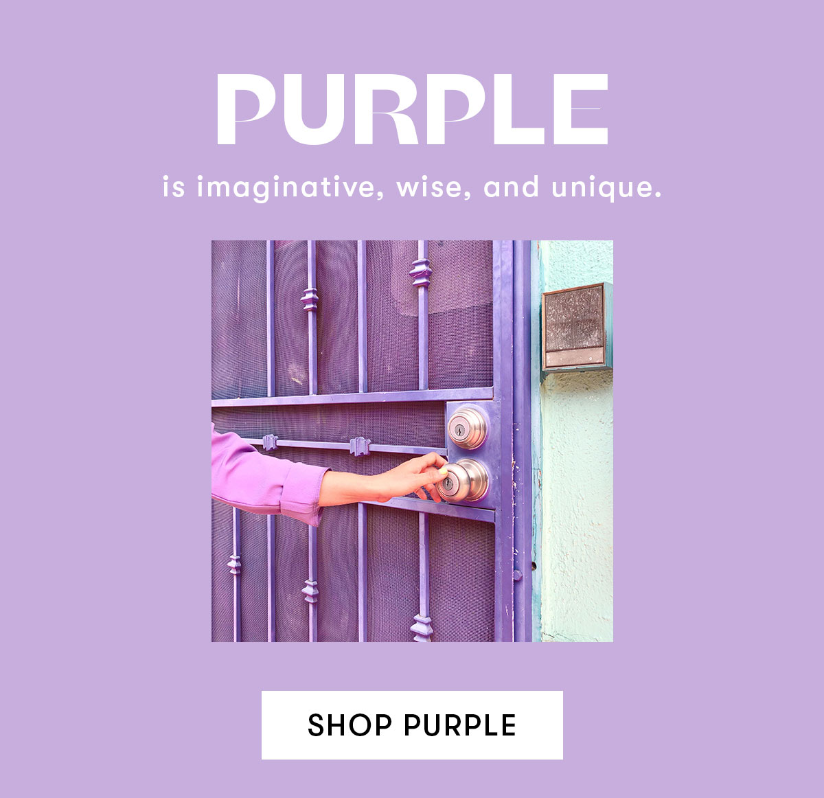Purple is imaginative, wise, and unique.