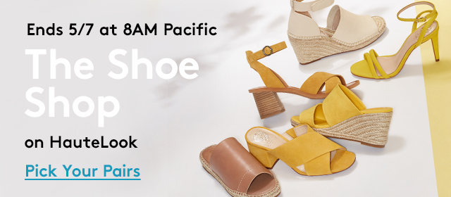 Ends 5/7 at 8AM Pacific | The Shoe Shop on HauteLook | Pick Your Pairs