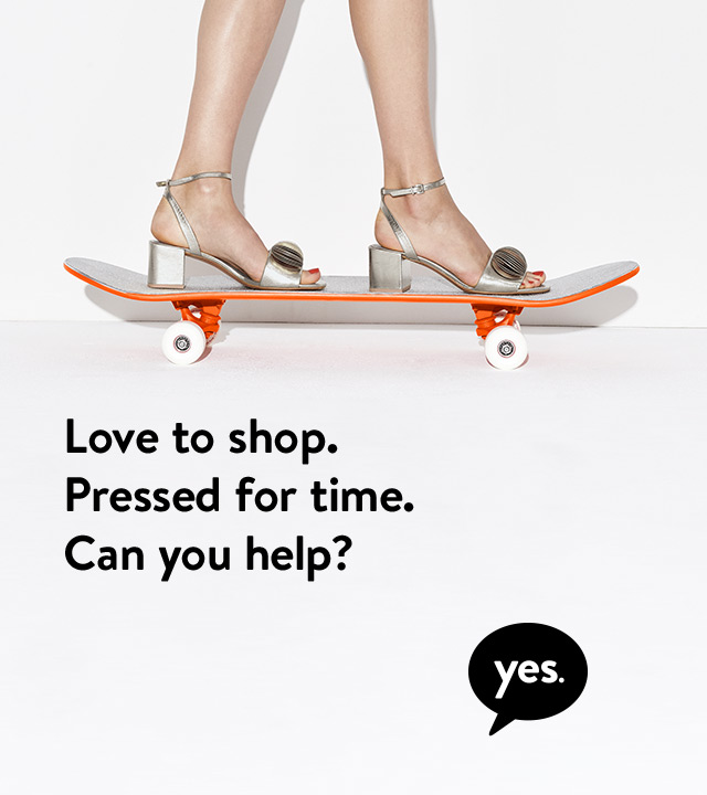 Love to shop. Pressed for time. Can you help? Yes.