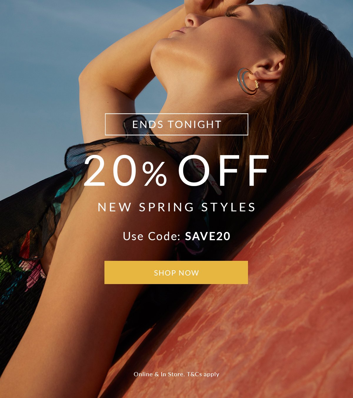 20% Off New Spring Styles Ends Tonight | use code: SAVE20 | Shop Now