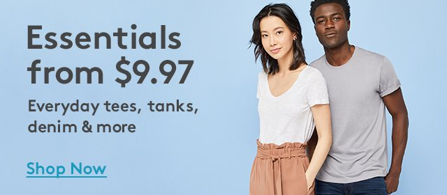 Essentials from $9.97 | Everyday tees, tanks, denim & more | Shop Now