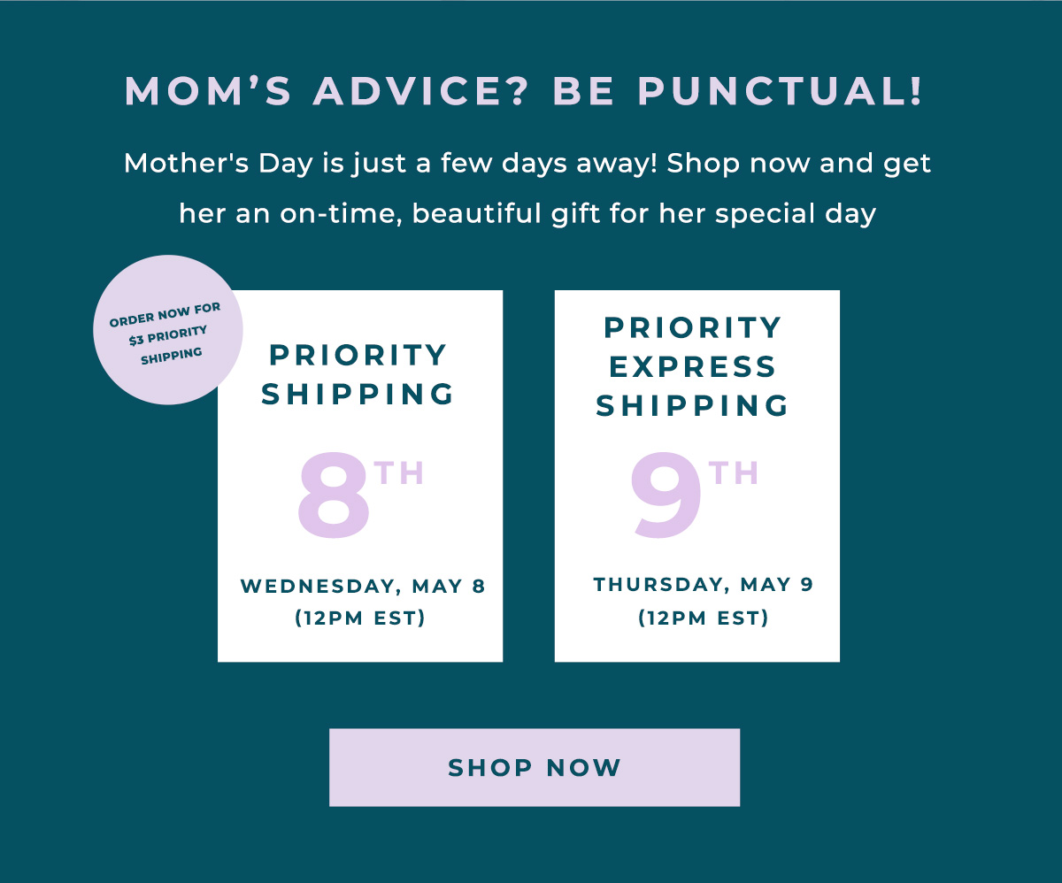 MOM'S ADVICE? BE PUNCTUAL! | Mother's Day is just a few days away! Shop now and get her an on-time, beautiful gift for her special day | SHOP NOW