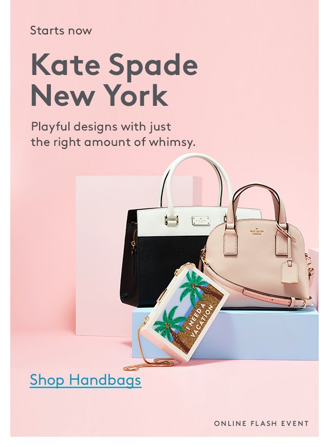 Starts now | Kate Spade New York | Playful designs with just the right amount of whimsy | Shop Handbags | Online Flash Event