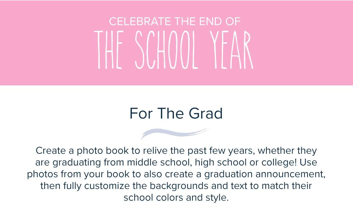 Celebrate The End Of School Year - For The Grad