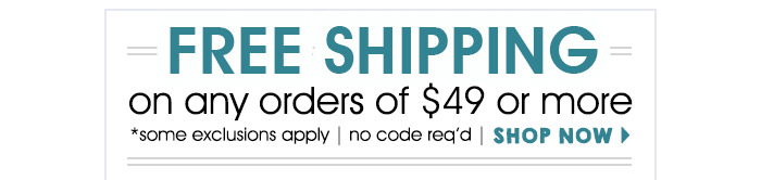Enjoy FREE SHIPPING on your order of $49 or more