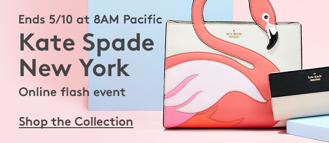 Ends 5/10 at 8AM Pacific | Kate Spade New York | Online Flash Event | Shop the Collection