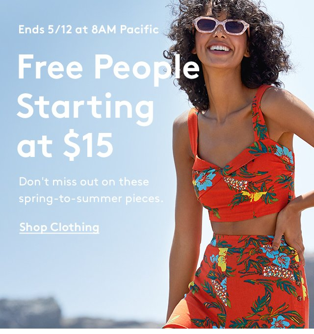 Ends 5/12 at 8AM Pacific   Free People Starting at $15   Don't miss out on these spring-to-summer pieces.   Shop Clothing
