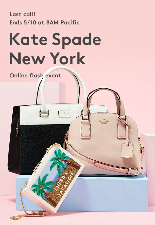 Last call! Ends 5/10 at 8AM Pacific   Kate Spade New York   Online flash event