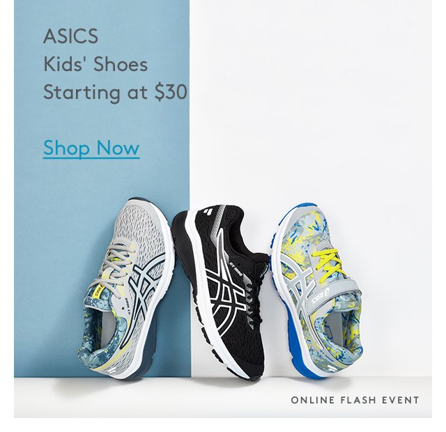 ASICS Kids' Shoes   Starting at $30   Shop Now   Online Flash Event