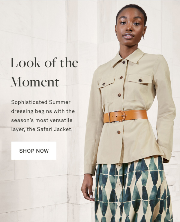 Look of the Moment - Sophisticated Summer dressing begins with the season's most versatile layer, the Safari Jacket. - [Shop Now]