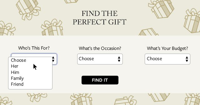 FIND THE PERFECT GIFT WITH OUR GIFT FINDER
