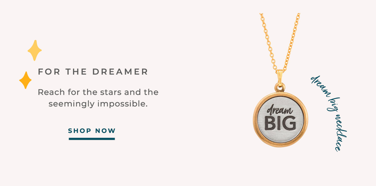 FOR THE DREAMER | Reach for the stars and the seemingly impossible | SHOP NOW