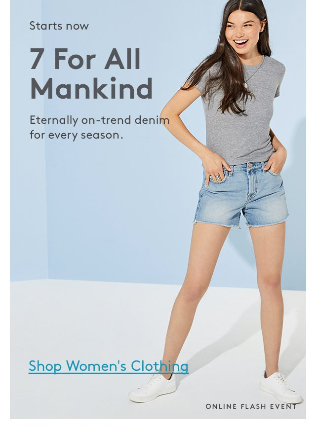 Starts now | 7 For All Mankind | Eternally on-trend denim for every season. | Shop Women's Clothing | Online Flash Event