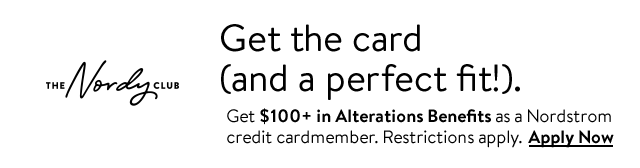 Get $100+ in Alterations Benefits as a Nordstrom credit cardmember. Restrictions apply. Apply Now