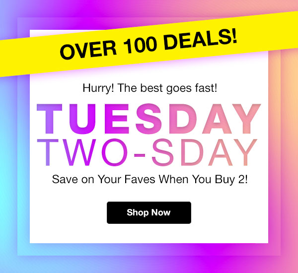 Over 100 Deals! Save on Your Faves When You Buy 2!