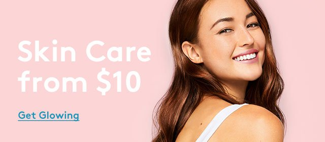 Skin care from $10 | Get Glowing