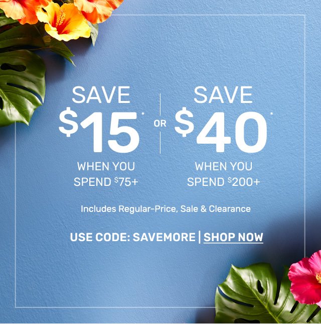 Save fifteen dollars when you spend seventy-five dollars or more OR save forty dollars when you spend two-hundred dollars or more. Use code SAVEMORE.