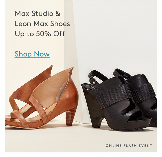 Max Studio & Leon Max Shoes Up to 50% Off | Shop Now | Online Flash Event