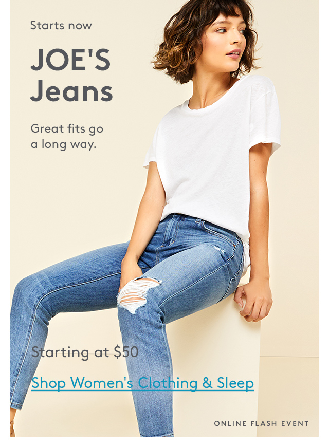 Starts now | JOE'S Jeans | Great fits go a long way. | Starting at $50 | Shop Women's Clothing & Sleep | Online Flash Event