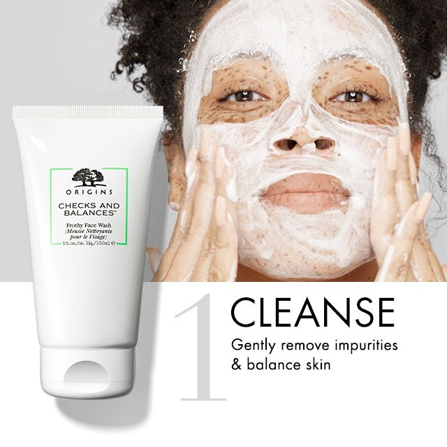 1 CLEANSE Gently remove impurities and balance skin
