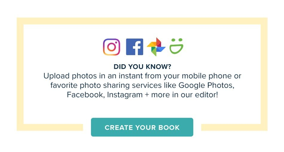 Did you know? You can upload all your photos instantly from your mobile phone or favorite photo sharing services. Get Started On Your Book.