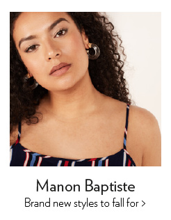 Manon Baptiste - Brand new styles to fall for