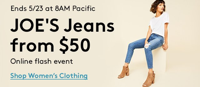 Ends 5/23 at 8AM Pacific | JOE's Jeans from $50 | Online flash event | Shop Women's Clothing
