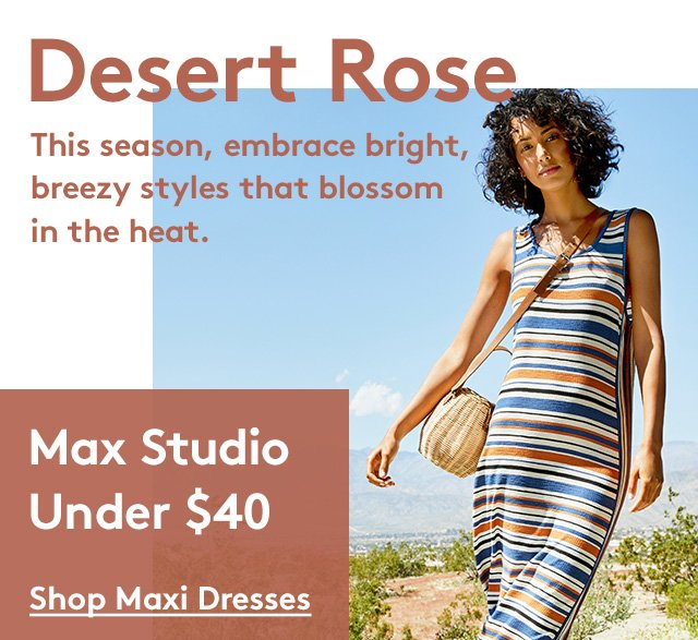 Desert Rose | This season, embrace bright, breezy styles that blossom in the heat. | Max Studio Under $40 | Shop Maxi Dresses