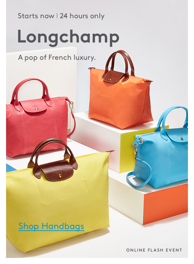 Starts now | 24 hour only | Longchamp | A pop of French luxury. | Shop Handbags | Online Flash Event