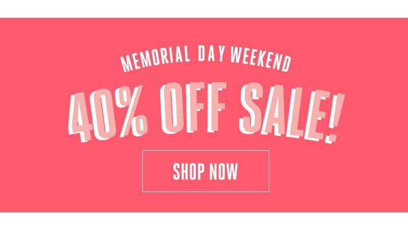 Memorial Day Weekend 40% off sale. Shop now.
